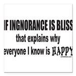 IGNORANCE IS BLISS Square Car Magnet 3
