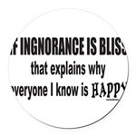 IGNORANCE IS BLISS Round Car Magnet