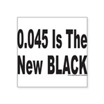 0.045 IS THE NEW BLACK Square Sticker 3