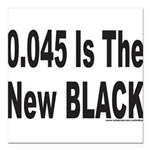 0.045 IS THE NEW BLACK Square Car Magnet 3