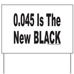 0.045 IS THE NEW BLACK Yard Sign