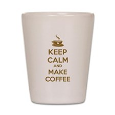 Keep calm and make coffee Shot Glass