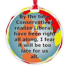 The Liberals Are Correct Ornament (Round)