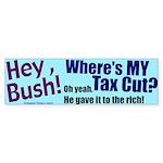 Hey, Bush! Tax Cut Bumper Sticker