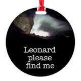 Leonard please find me Ornament (Round)