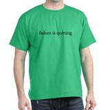Failure is quitting (black) T-Shirt