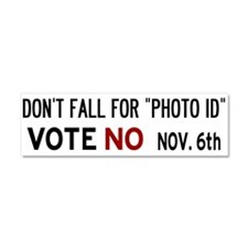 "Don't fall for ""Photo ID"" - Vote No Car Magnet 10"