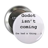 "Godot isnt coming (he had a thing...) 2.25"" Button"