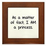 As a matter of fact. I am a princess. Framed Tile