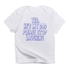 Yes Hes my Dad Infant T-Shirt