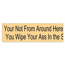 Your Not From Around Here Custom Bumper Sticker