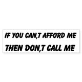 Can,t Afford Me Don,t Call Custom Bumper Sticker