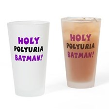 HOLY POLYURIA.JPG Drinking Glass