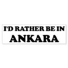 Rather be in Ankara Bumper Bumper Sticker