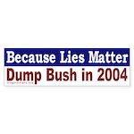Because Lies Matter Bumper Sticker