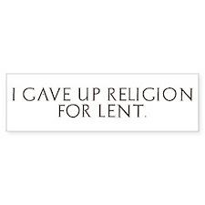 """""""I gave up religion for lent"""" Bumper Bumper Sticker"""