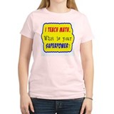 I Teach Math. What is your superpower? T-Shirt