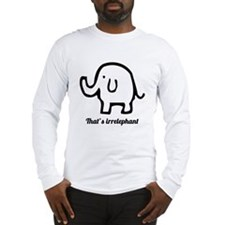 That's Irrelephant Long Sleeve T-Shirt