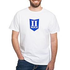 II Much Fabrication Shirt