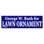 GW Bush for Lawn Ornament Bumper Sticker