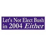 Not in 2004 Either Bumper Sticker