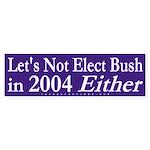 Not in 2004 Either Bumper Sticker