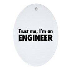 Trust me, I'm an engineer Ornament (Oval)