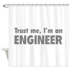 Trust me, I'm an engineer Shower Curtain