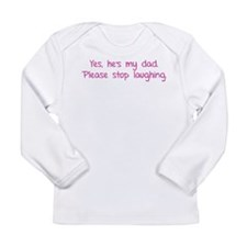Yes, he's my dad. Long Sleeve Infant T-Shirt