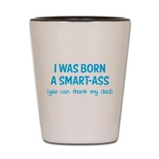 I was born a smart-ass Shot Glass