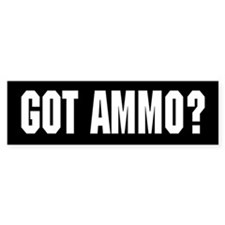 Got Ammo? Bumper Sticker