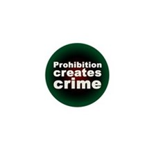 """Prohibition creates crime"" Mini Button (10 pack)"