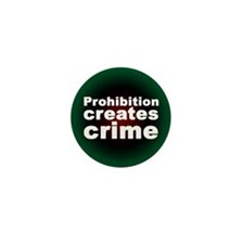 """Prohibition creates crime"" Mini Button"