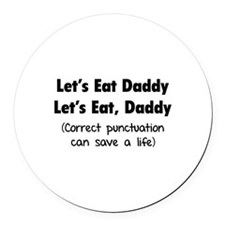 Let's eat Daddy Round Car Magnet