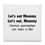 Let's eat Mommy Tile Coaster