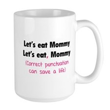 Let's eat Mommy Mug