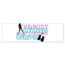 The Body Achieves What the Mind Believes Bumper Sticker