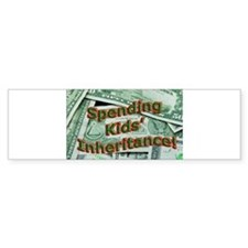 Spending Kids' Inheritance! Bumper Bumper Sticker