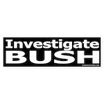 Investigate Bush Bumper Sticker