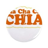 "Cha-Cha-Cha Chia 3.5"" Button"