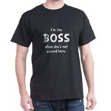 Im The Boss Shes Not Around T-Shirt
