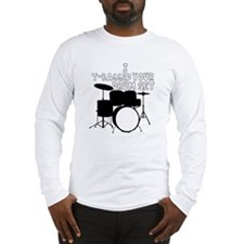 I T-Bagged your Drum Set Long Sleeve T-Shirt