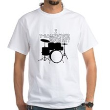 I T-Bagged your Drum Set Shirt