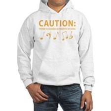 Caution: Prone to Sudden Outbursts of Song Hoodie Sweatshirt