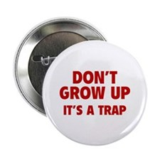 "Don't grow up 2.25"" Button"