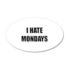I Hate Mondays 22x14 Oval Wall Peel