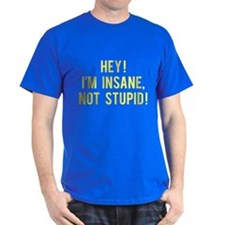 I'm Insane Not Stupid T-Shirt