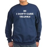 Hi I don't care Thanks Sweatshirt