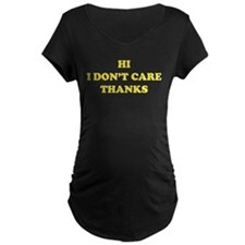 Hi I don't care Thanks T-Shirt
