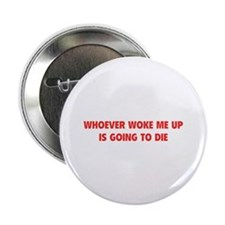 "Whoever Woke Me Up 2.25"" Button (100 pack)"